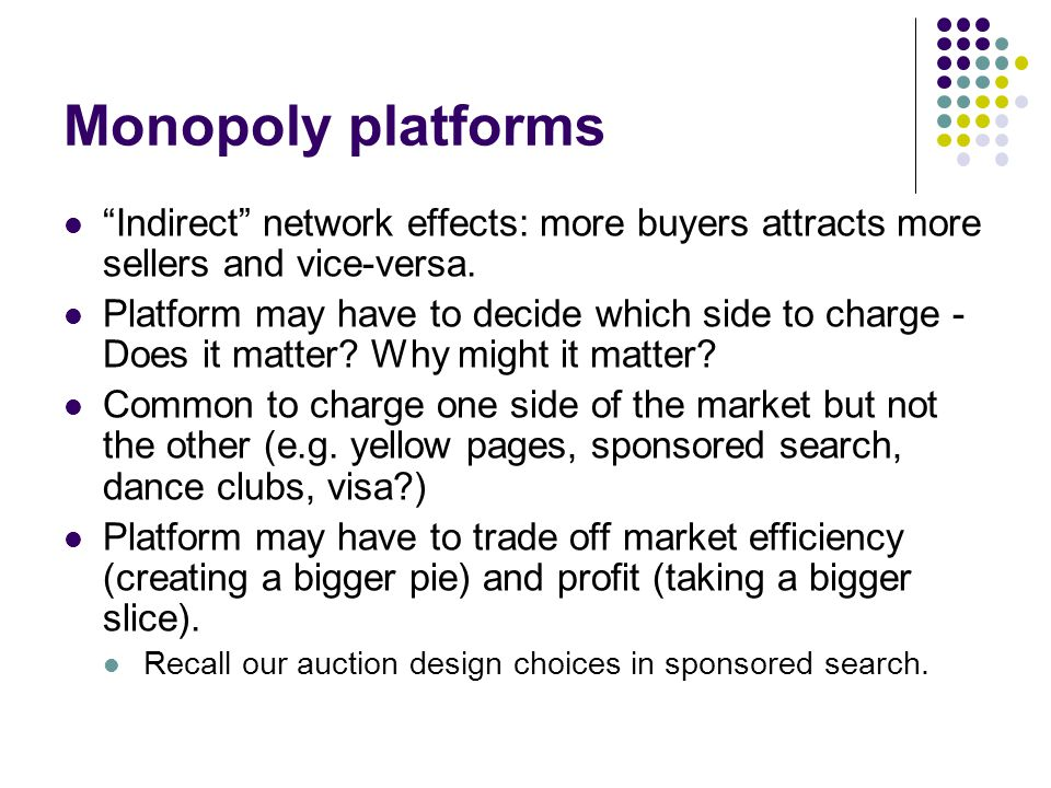 Monopoly platforms Indirect network effects: more buyers attracts more sellers and vice-versa.
