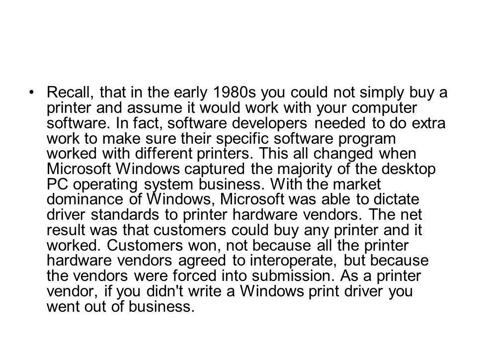 Recall, that in the early 1980s you could not simply buy a printer and assume it would work with your computer software.