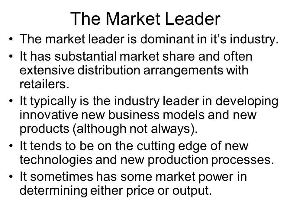 The Market Leader The market leader is dominant in it's industry.