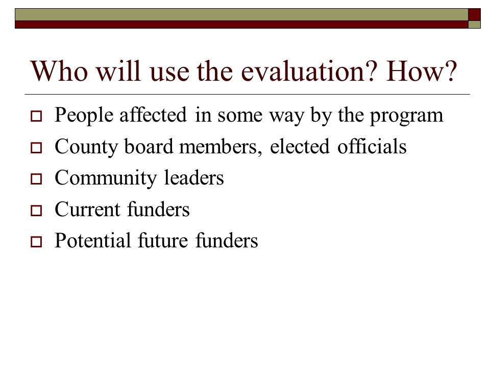 Who will use the evaluation How