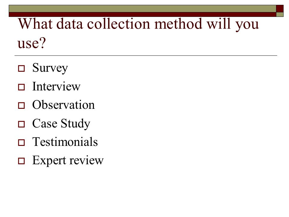 What data collection method will you use