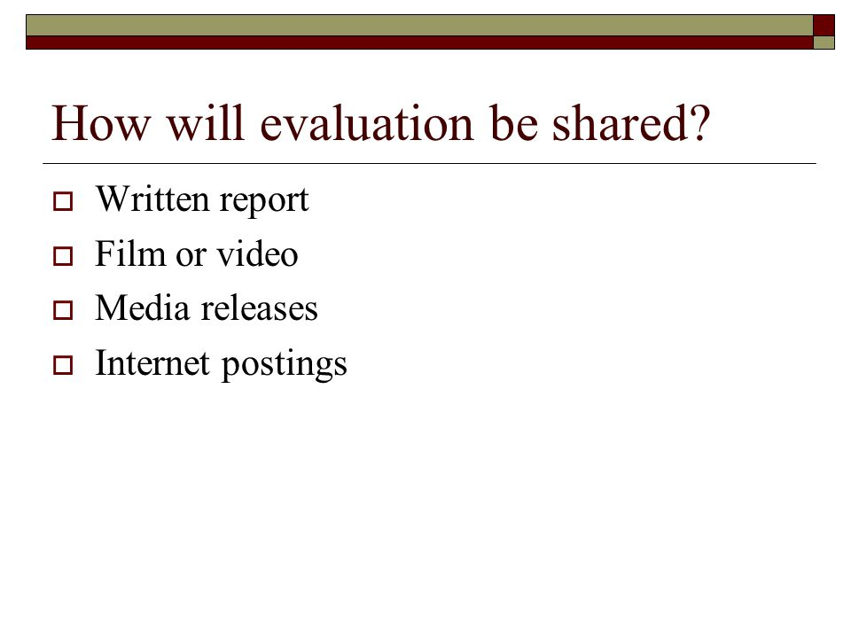 How will evaluation be shared