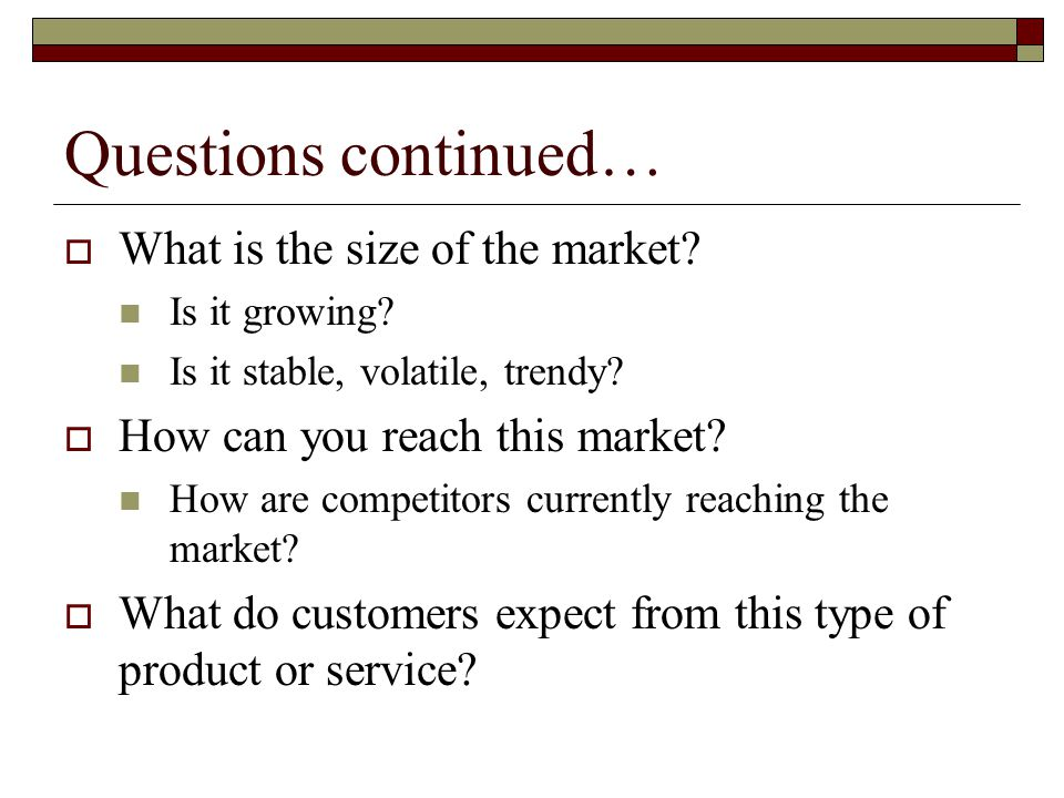 Questions continued… What is the size of the market