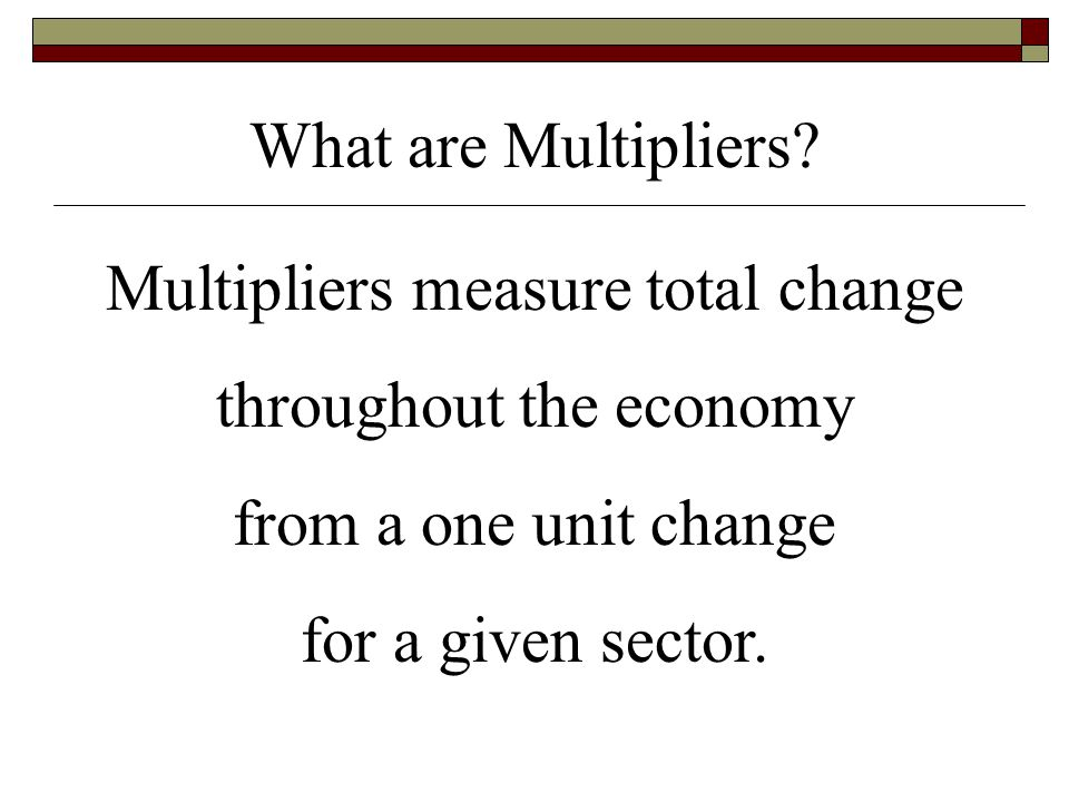 Multipliers measure total change throughout the economy