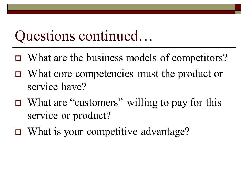 Questions continued… What are the business models of competitors