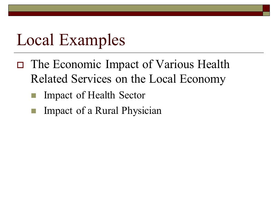 Local Examples The Economic Impact of Various Health Related Services on the Local Economy. Impact of Health Sector.