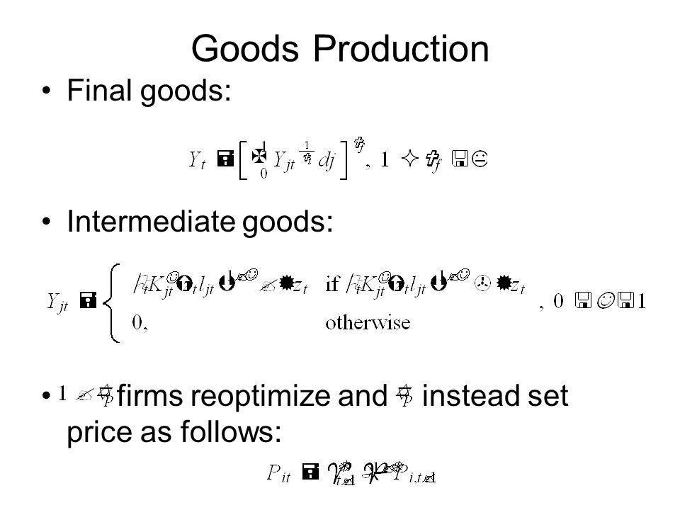 Goods Production Final goods: Intermediate goods: