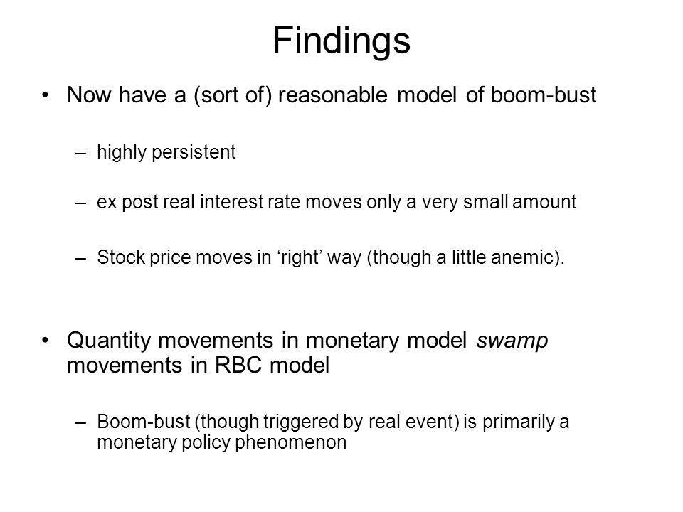 Findings Now have a (sort of) reasonable model of boom-bust