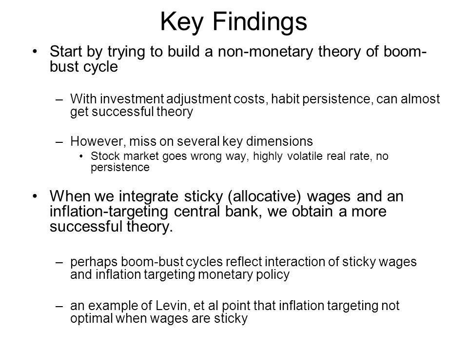 Key Findings Start by trying to build a non-monetary theory of boom-bust cycle.