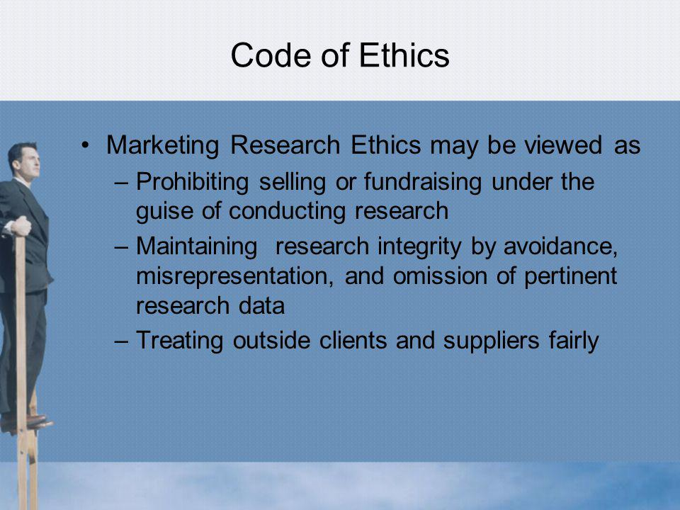 Code of Ethics Marketing Research Ethics may be viewed as