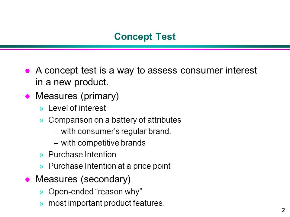 A concept test is a way to assess consumer interest in a new product.