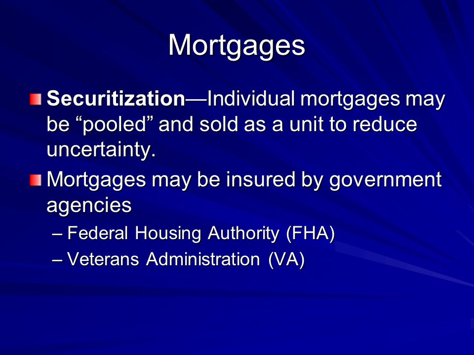 Mortgages Securitization—Individual mortgages may be pooled and sold as a unit to reduce uncertainty.