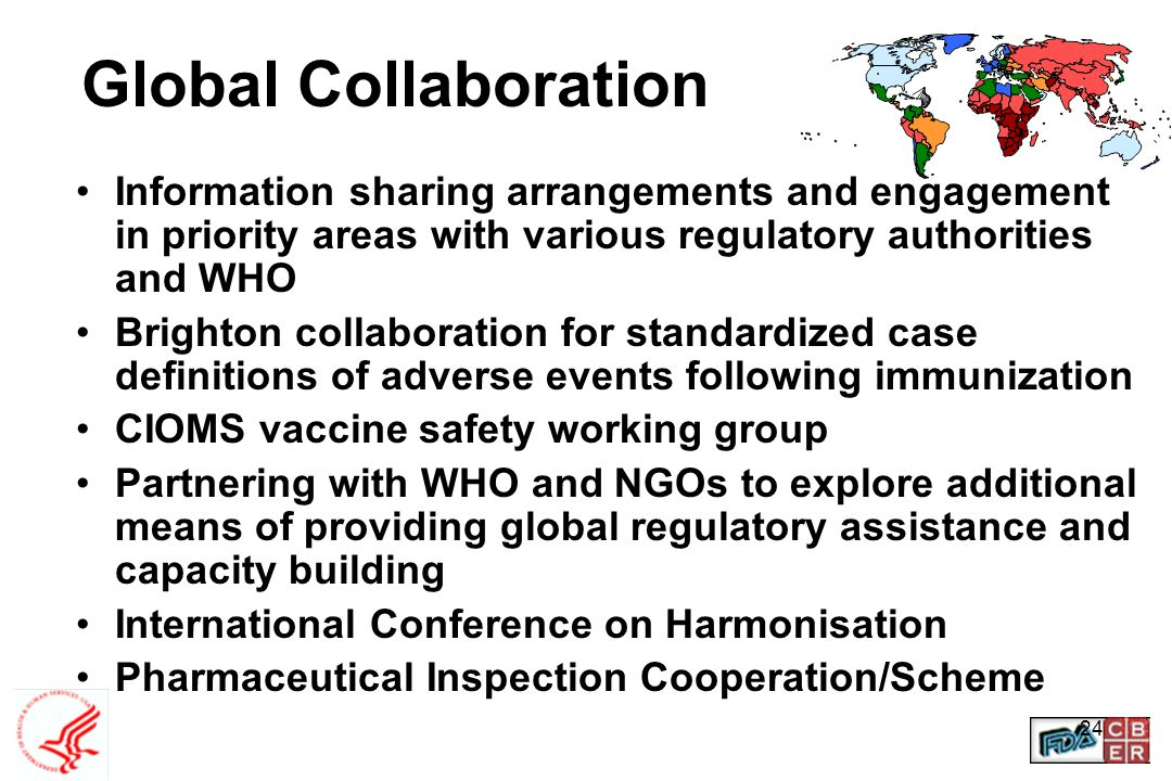 Global Collaboration Information sharing arrangements and engagement in priority areas with various regulatory authorities and WHO.