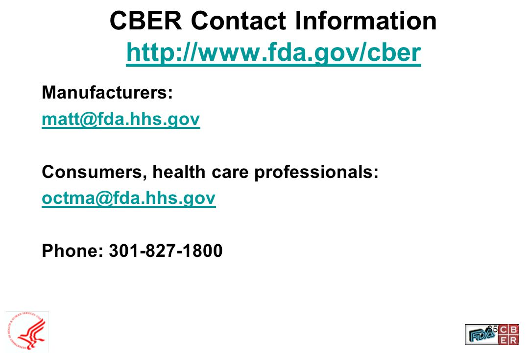 CBER Contact Information http://www.fda.gov/cber Manufacturers: matt@fda.hhs.gov. Consumers, health care professionals: