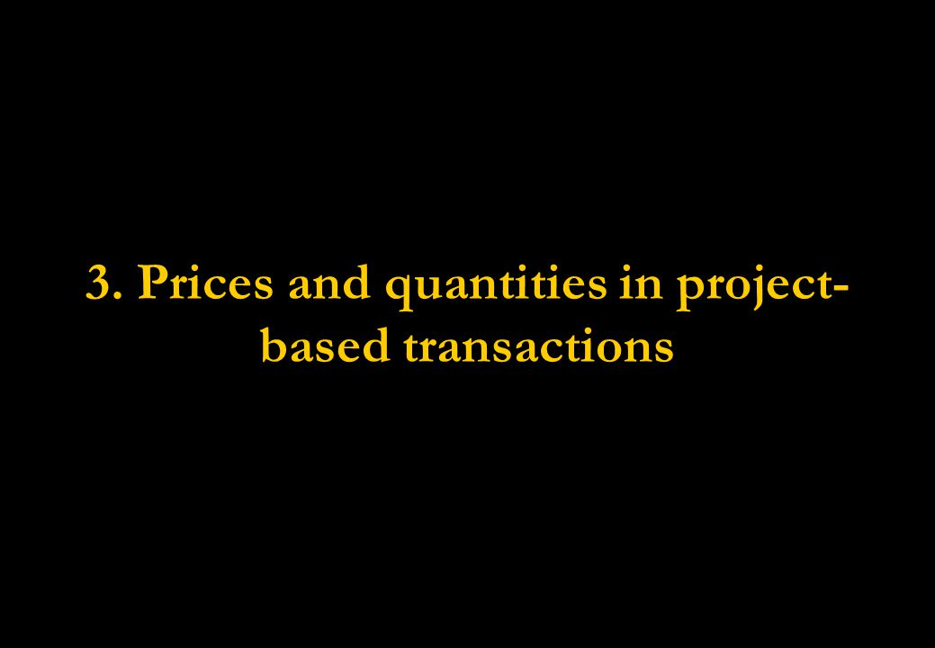 3. Prices and quantities in project-based transactions