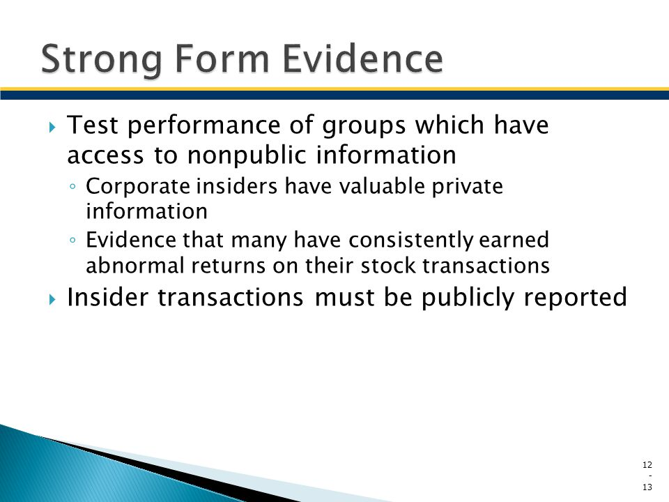Strong Form Evidence Test performance of groups which have access to nonpublic information. Corporate insiders have valuable private information.