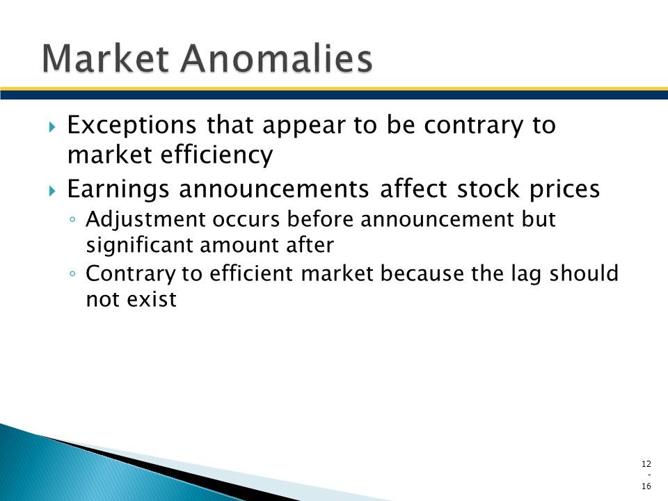 Market Anomalies Exceptions that appear to be contrary to market efficiency. Earnings announcements affect stock prices.