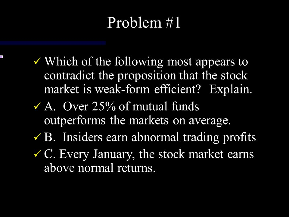 Problem #1 Which of the following most appears to contradict the proposition that the stock market is weak-form efficient Explain.