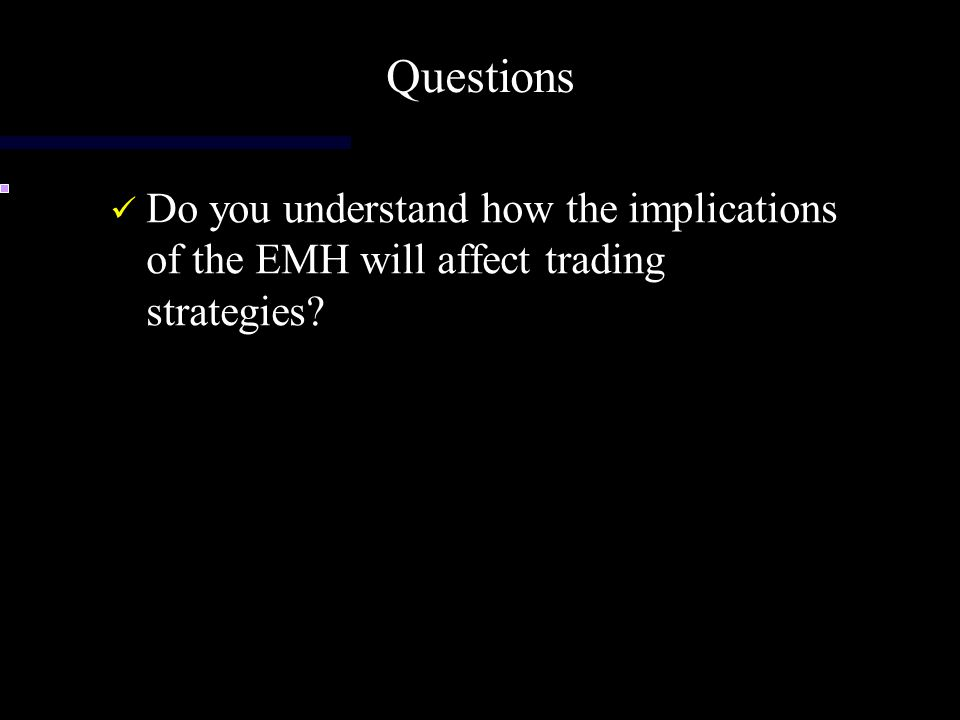 Questions Do you understand how the implications of the EMH will affect trading strategies