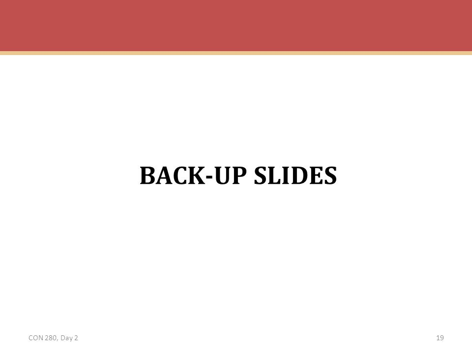 BACK-UP SLIDES CON 280, Day 2