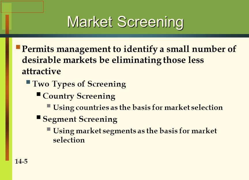 Market Screening Permits management to identify a small number of desirable markets be eliminating those less attractive.