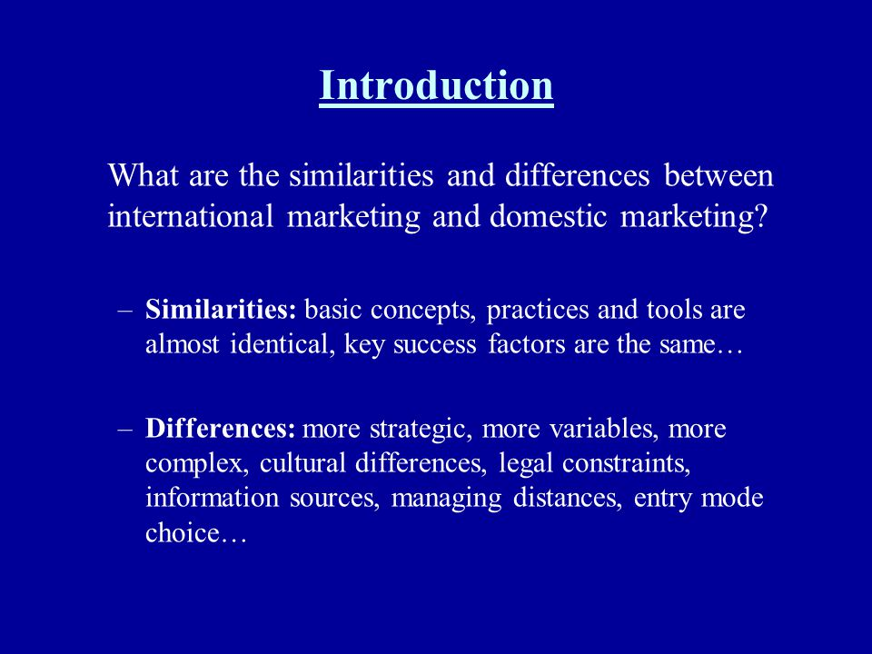Introduction What are the similarities and differences between international marketing and domestic marketing