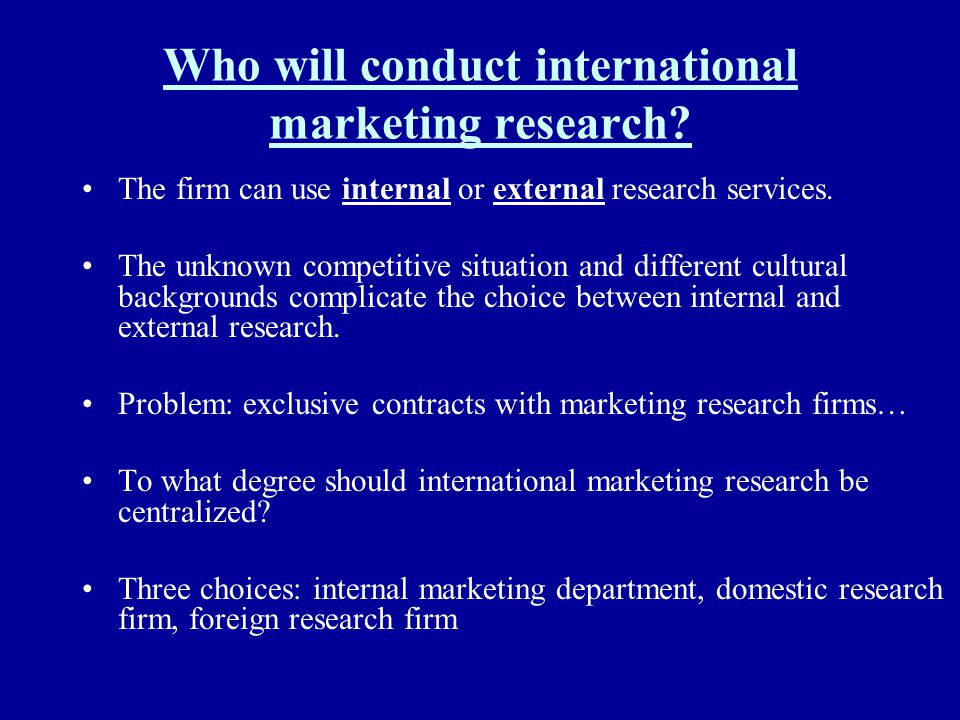 Who will conduct international marketing research