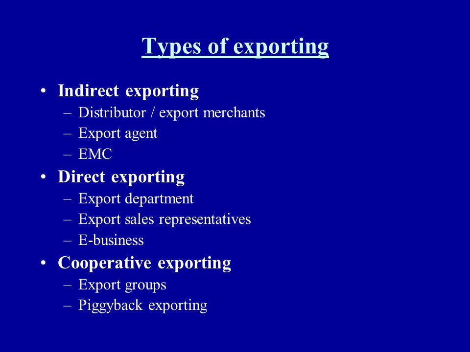 Types of exporting Indirect exporting Direct exporting