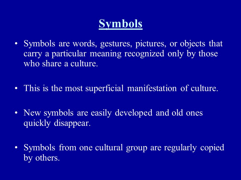 Symbols Symbols are words, gestures, pictures, or objects that carry a particular meaning recognized only by those who share a culture.
