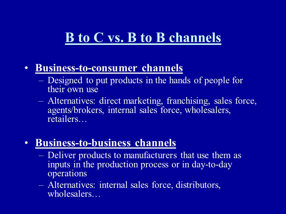 B to C vs. B to B channels Business-to-consumer channels
