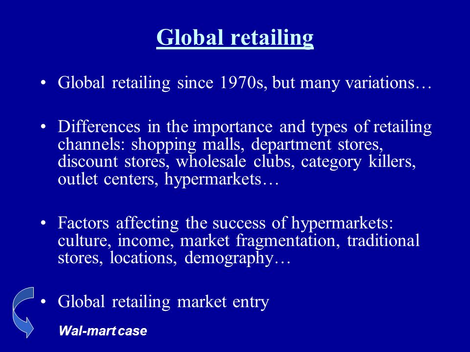 Global retailing Global retailing since 1970s, but many variations…