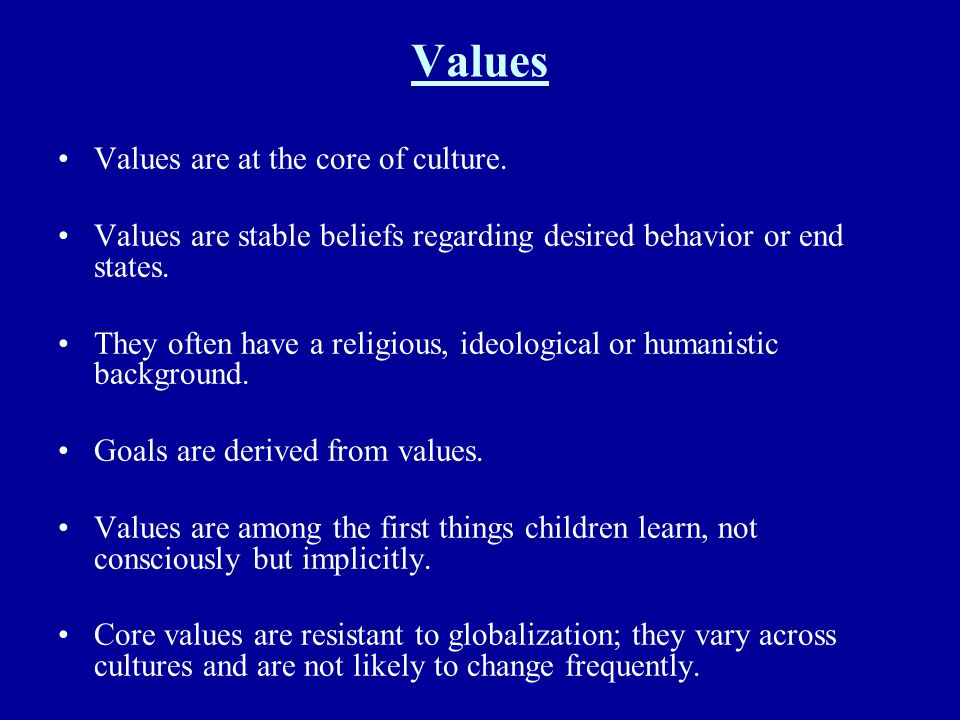 Values Values are at the core of culture.