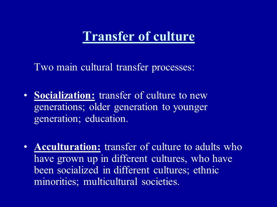 Transfer of culture Two main cultural transfer processes: