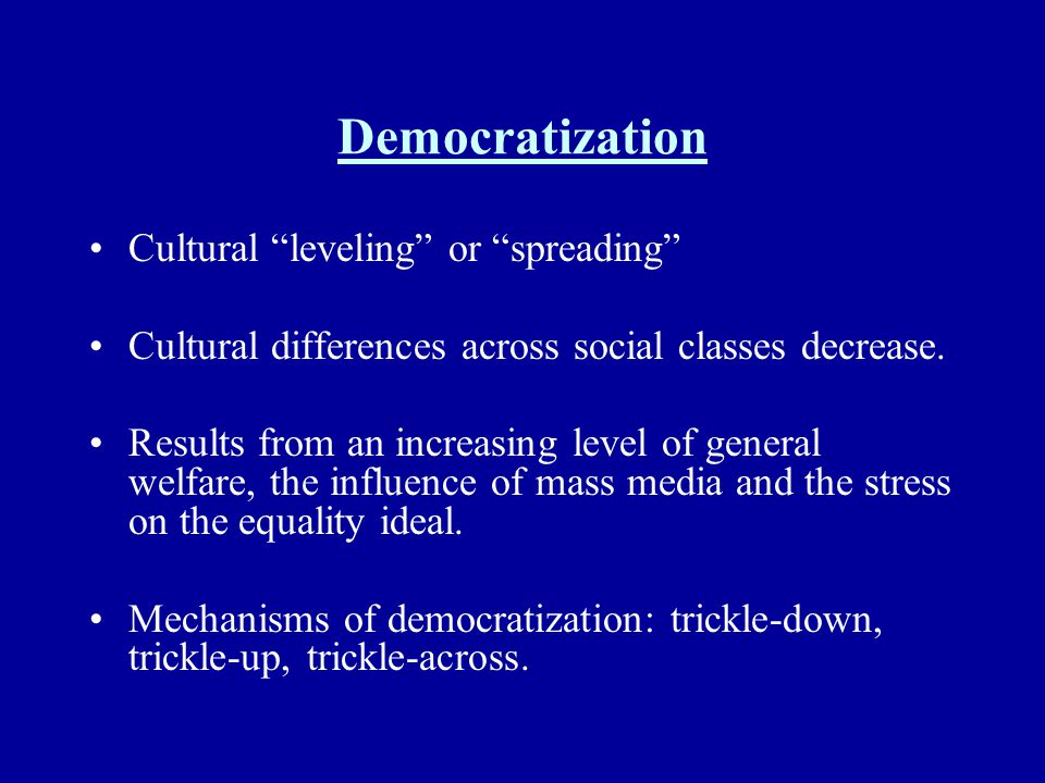 Democratization Cultural leveling or spreading