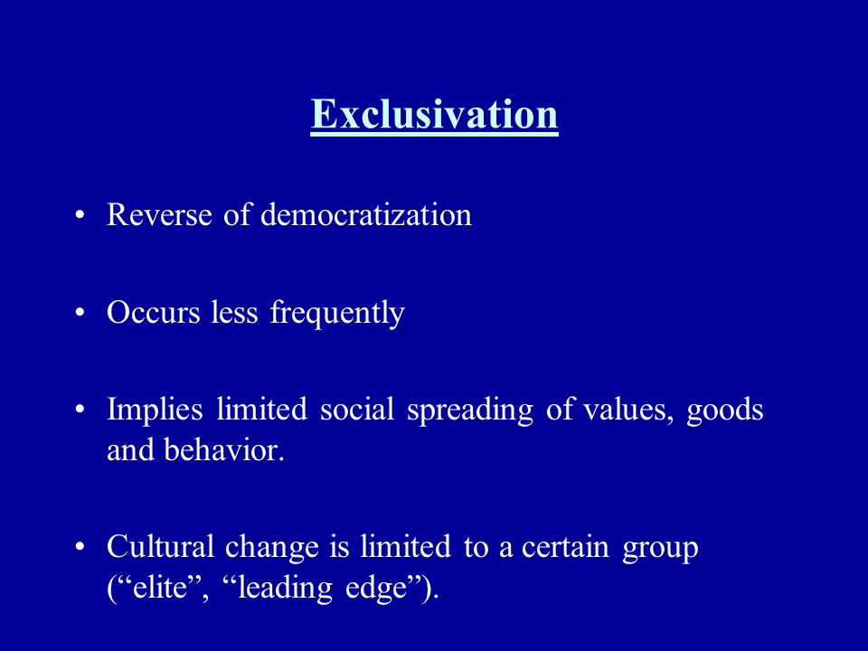 Exclusivation Reverse of democratization Occurs less frequently