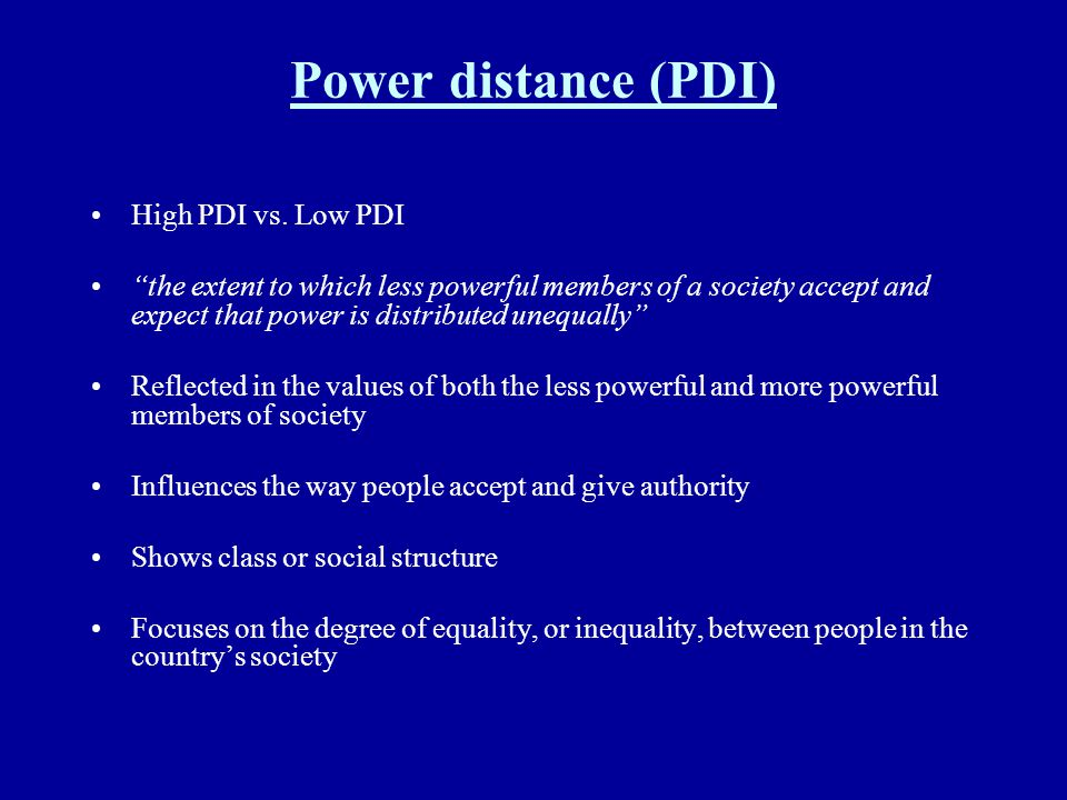 Power distance (PDI) High PDI vs. Low PDI