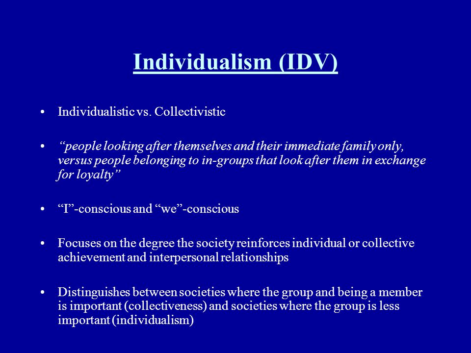 Individualism (IDV) Individualistic vs. Collectivistic