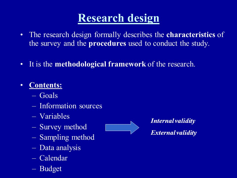 Research design The research design formally describes the characteristics of the survey and the procedures used to conduct the study.