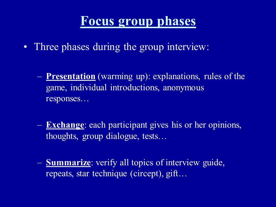 Focus group phases Three phases during the group interview: