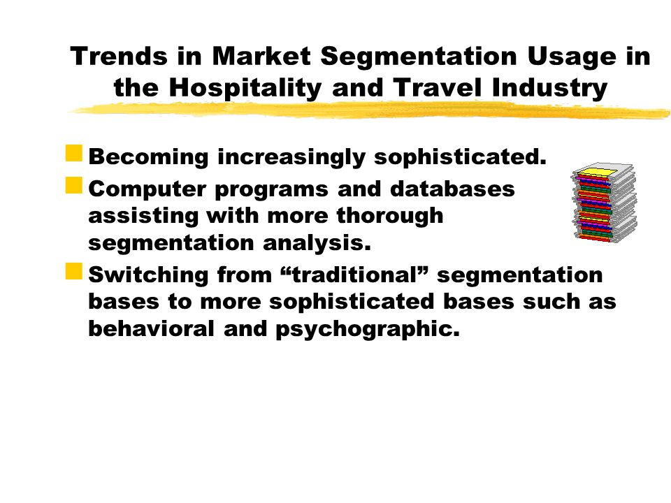 Trends in Market Segmentation Usage in the Hospitality and Travel Industry