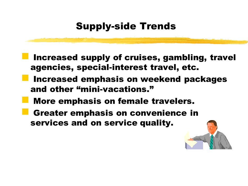 Supply-side Trends Increased supply of cruises, gambling, travel agencies, special-interest travel, etc.