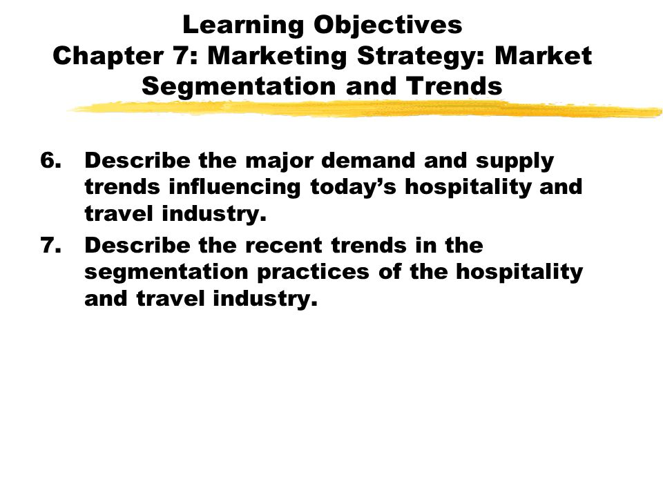 Learning Objectives Chapter 7: Marketing Strategy: Market Segmentation and Trends