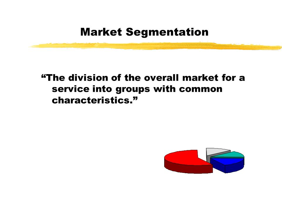 Market Segmentation The division of the overall market for a service into groups with common characteristics.