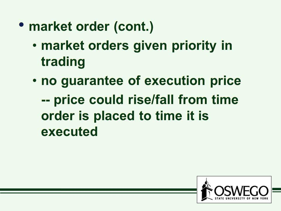 market order (cont.) market orders given priority in trading. no guarantee of execution price.