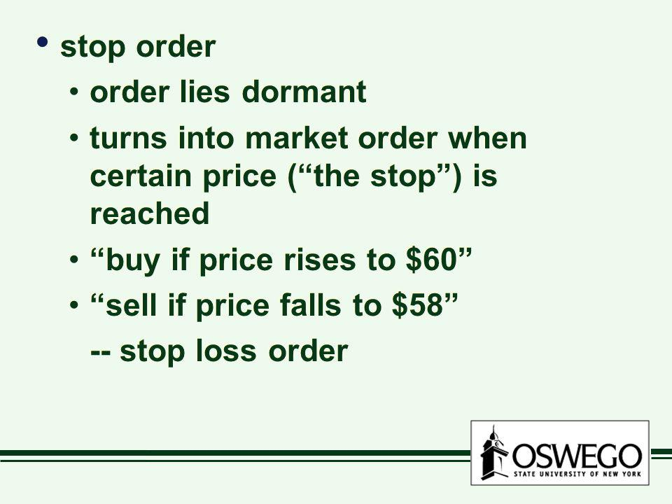 stop order order lies dormant. turns into market order when certain price ( the stop ) is reached.
