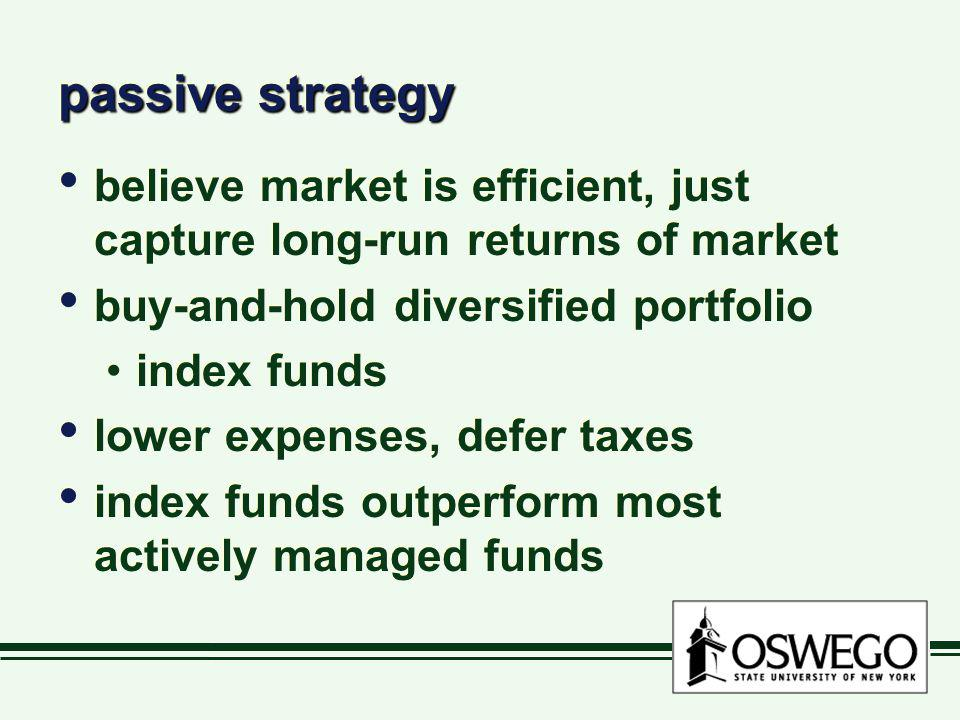 passive strategy believe market is efficient, just capture long-run returns of market. buy-and-hold diversified portfolio.