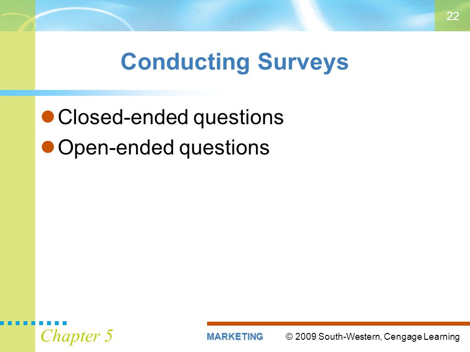 Conducting Surveys Closed-ended questions Open-ended questions