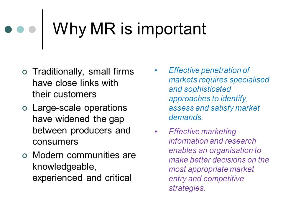 Why MR is important Traditionally, small firms have close links with their customers.