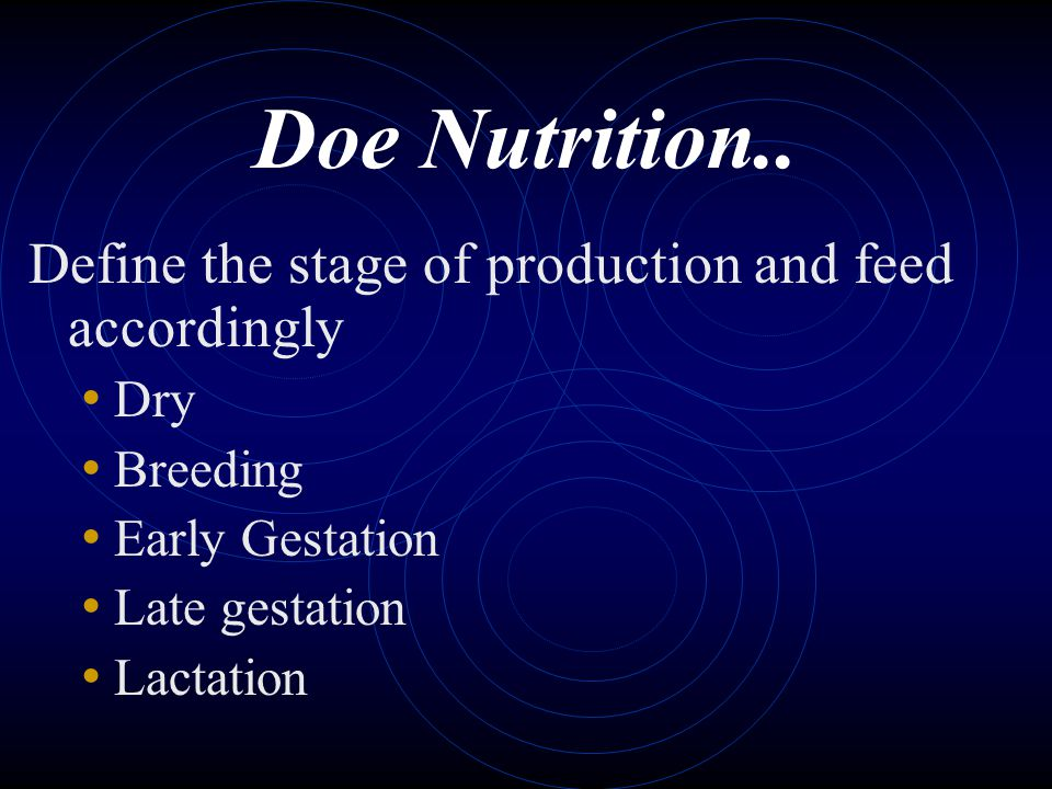 Doe Nutrition.. Define the stage of production and feed accordingly