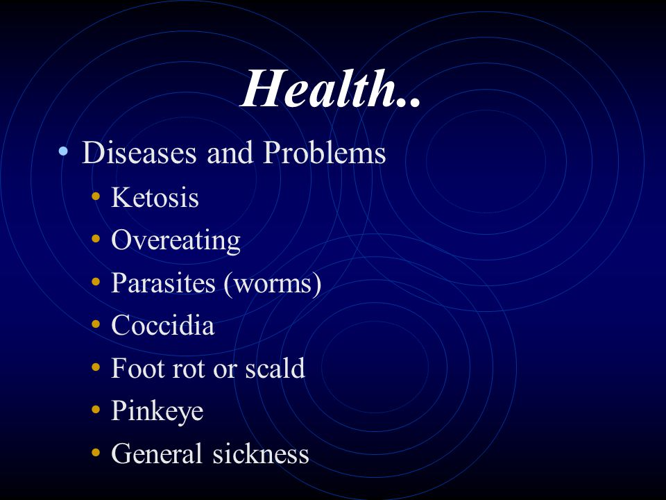 Health.. Diseases and Problems Ketosis Overeating Parasites (worms)